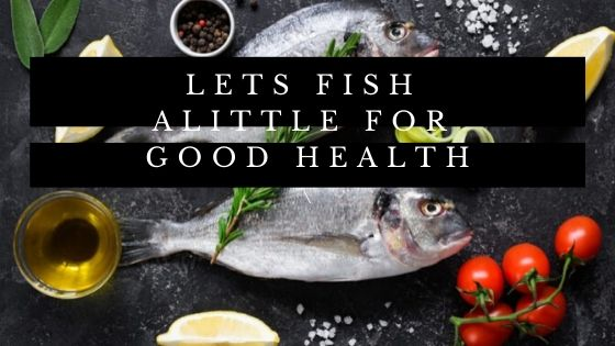 Let Fish a Little for Good Health