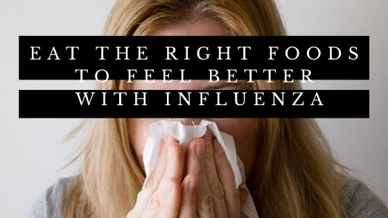 Eat the Right Foods to Feel Better with Influenza