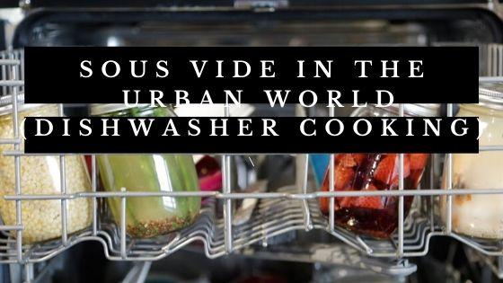 Sous Vide in the Urban World (Dishwasher Cooking)