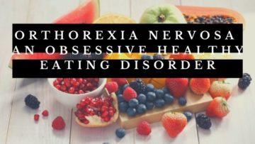 Orthorexia Nervosa- An Obsessive Healthy Eating Disorder