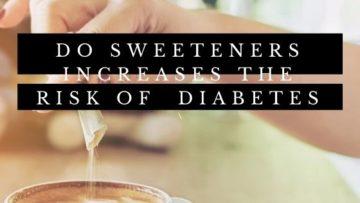 Intake of Sweetener increases the risk of developing diabetes